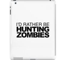 I'd rather be Hunting Zombies iPad Case/Skin