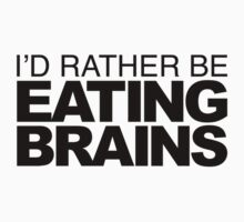 I'd rather be Eating Brains Kids Tee