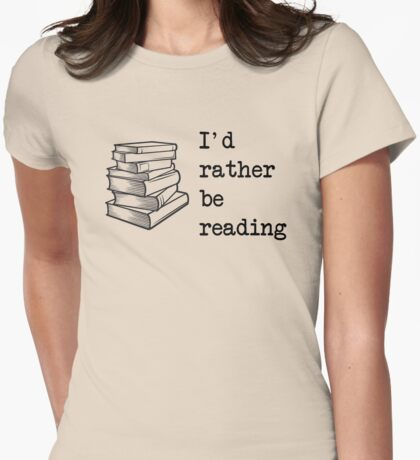 I'd rather be reading Womens Fitted T-Shirt