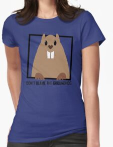 DON'T BLAME THE GROUNDHOG Womens Fitted T-Shirt