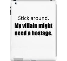 My Villain Might Need a Hostage (White) iPad Case/Skin