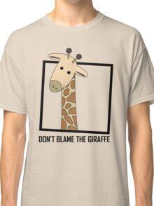 DON'T BLAME THE GIRAFFE Classic T-Shirt
