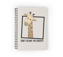 DON'T BLAME THE GIRAFFE Spiral Notebook