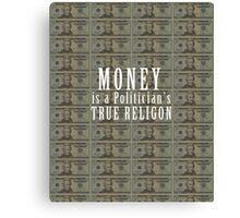 Money is a politician's true religion Canvas Print