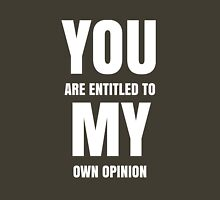 You are entitled to my own opinion Classic T-Shirt