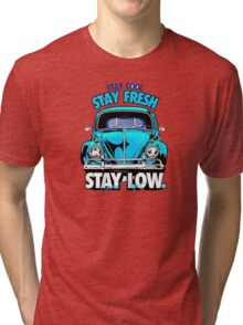 Stay Fresh and Stay Low Tri-blend T-Shirt