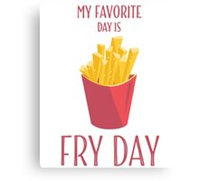 My Favorite Day Is Fry Day With French Fries Canvas Print