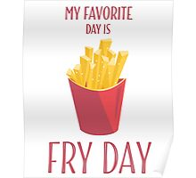 My Favorite Day Is Fry Day With French Fries Poster