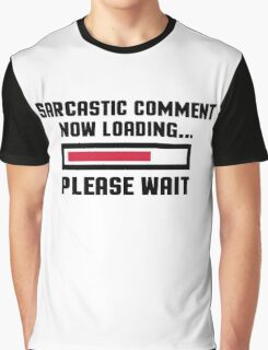 Sarcastic Comment Funny Quote Graphic T-Shirt