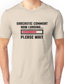 Sarcastic Comment Funny Quote Unisex T-Shirt