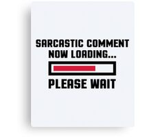 Sarcastic Comment Funny Quote Canvas Print