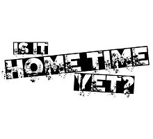 Is it home time yet? Photographic Print