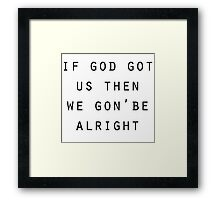We gon' be alright  Framed Print
