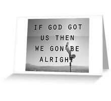 We gon' be alright K. Greeting Card