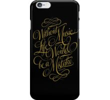 Without Music life would be a mistake iPhone Case/Skin