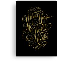 Without Music life would be a mistake Canvas Print