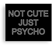NOT cute just psycho Canvas Print