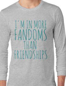 i'm in more fandoms thans friendships Long Sleeve T-Shirt