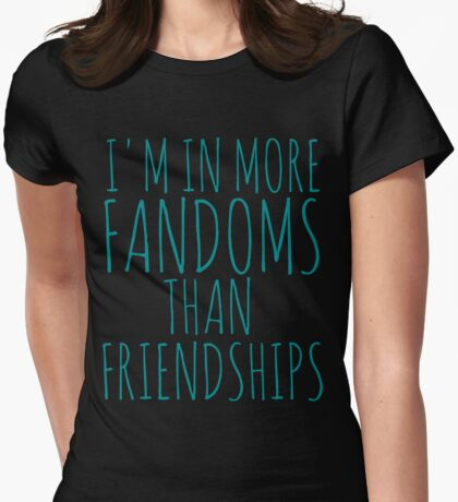 i'm in more fandoms thans friendships Womens Fitted T-Shirt