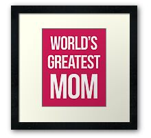 World's Greatest Mom Quote Framed Print