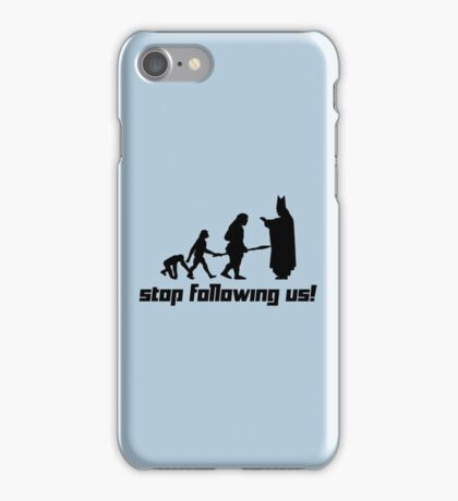 Stop following us! iPhone Case/Skin