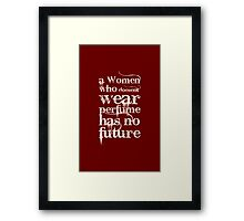 A women who doesn't wear perfume has no future - Coco Channel Framed Print