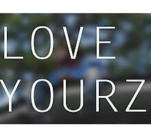 LOVE YOURZ Photographic Print