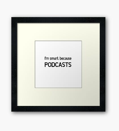 Smarts Because Podcasts Framed Print