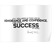 ignorance and confidence is success - mark twain Poster
