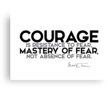 courage is mastery of fear - mark twain Canvas Print