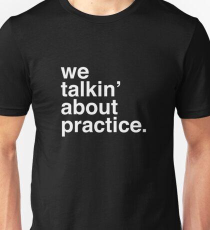 practice. Unisex T-Shirt