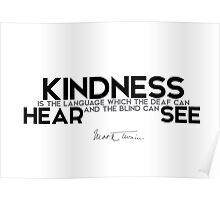 kindness is the language - mark twain Poster