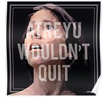 Atreyu Wouldn't Quit Poster