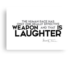 laughter is the weapon - mark twain Canvas Print