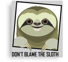 DON'T BLAME THE SLOTH Canvas Print