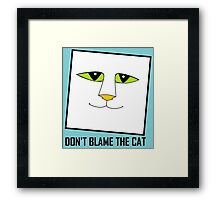DON'T BLAME THE CAT Framed Print