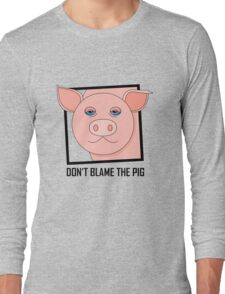 DON'T BLAME THE PIG Long Sleeve T-Shirt