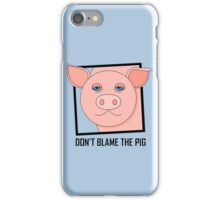 DON'T BLAME THE PIG iPhone Case/Skin
