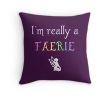 I'm really a faerie Throw Pillow