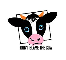 DON'T BLAME THE COW Photographic Print