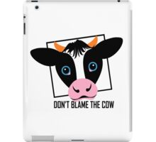 DON'T BLAME THE COW iPad Case/Skin