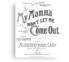My Mamma Won't Let Me Come Out Canvas Print