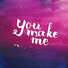 You make me - inspirational quote in watercolor by Anastasiia Kucherenko
