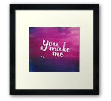 You make me - inspirational quote in watercolor Framed Print