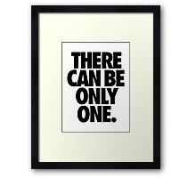 THERE CAN BE ONLY ONE. Framed Print