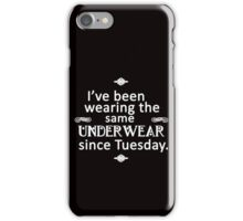 I've Been Wearing the Same Underwear Since Tuesday iPhone Case/Skin