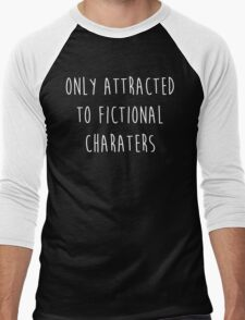 Only attracted to fictional characters Men's Baseball ¾ T-Shirt