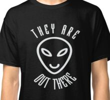 They Are Out There Classic T-Shirt