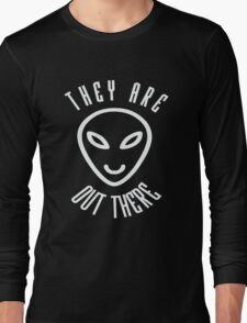 They Are Out There Long Sleeve T-Shirt