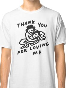 Thank You For Loving Me Classic T-Shirt